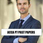 ACCA P7 PAST PAPERS