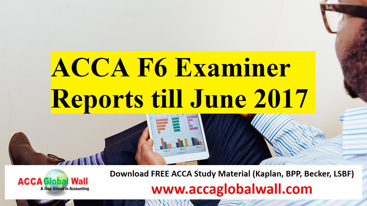 ACCA F6 Examiner Reports till June 2017 - ACCA Study Material