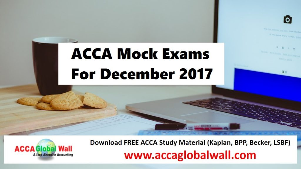 ACCA Mock Exams For December 2017 - ACCA Study Material