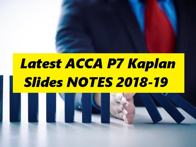 Latest ACCA P7 Kaplan Slides NOTES 2018 - 2019