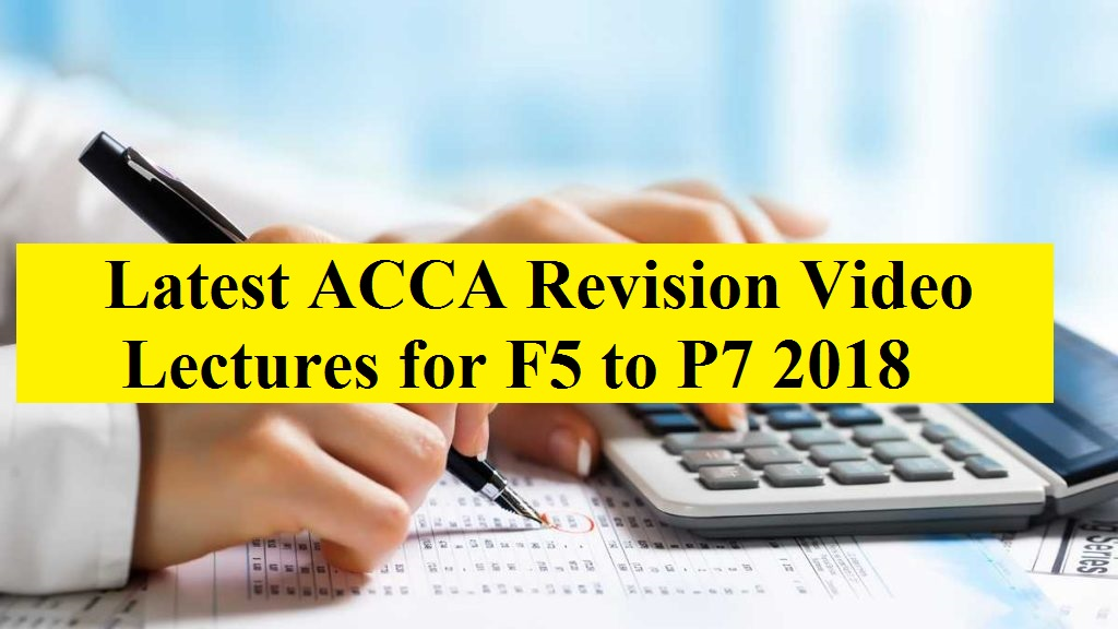 Latest ACCA Revision Video Lectures for F5 to P7 2018