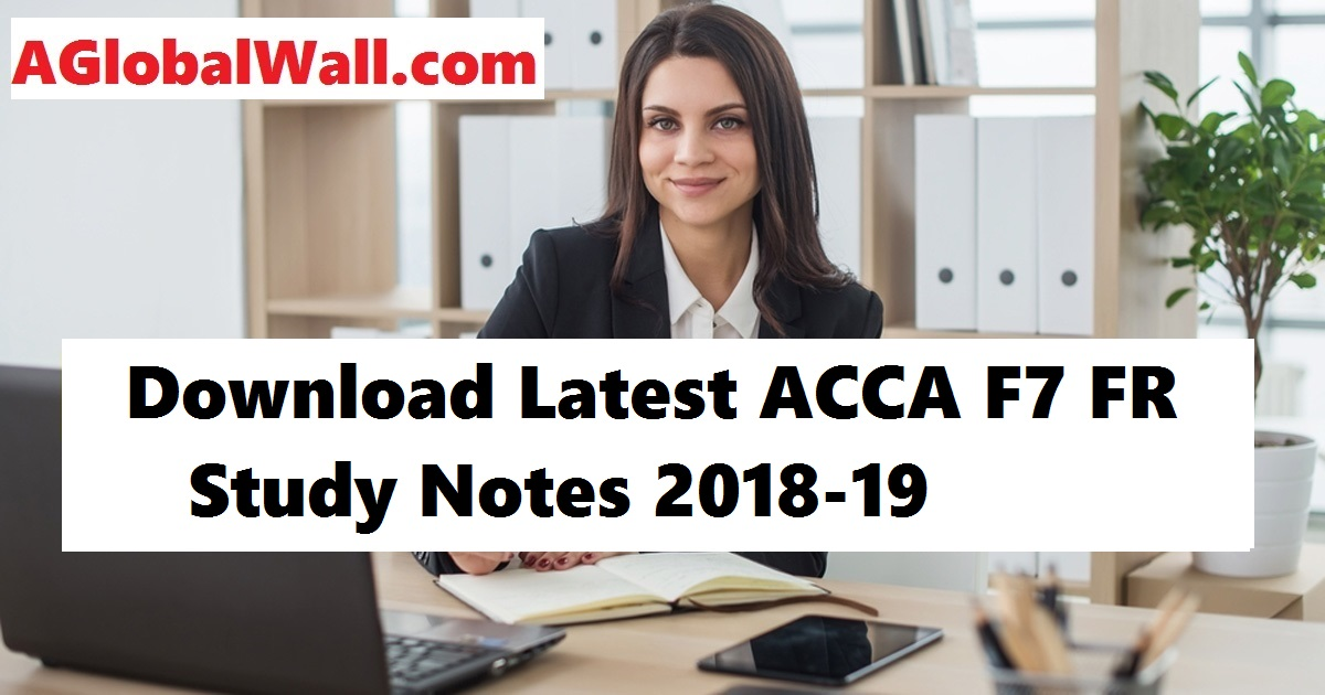 Download Latest ACCA F7 FR Study Notes 2018-19
