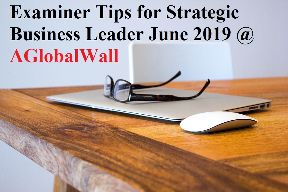 Examiner Tips for Strategic Business Leader June 2019
