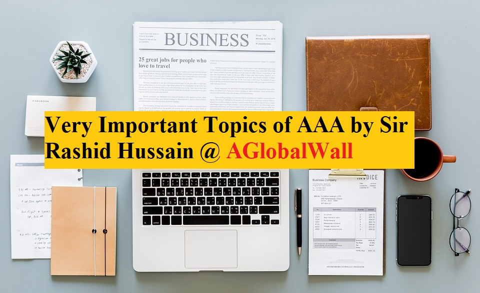 Very Important Topics of AAA by Sir Rashid Hussain